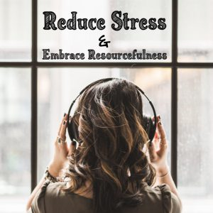 Reduce Stress & Embrace Resourcefulness